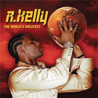 R. Kelly : The world's greatest - écoute gratuite et ...