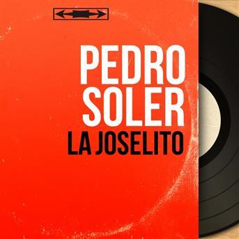 La Joselito - Pedro Soler Riches Heures Du Flamenco