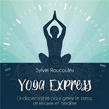 Sylvie Roucoulès - Yoga express: l'indispensable pour gérer le stress, se relaxer et méditer