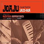 Joaju Cuarteto - Jazz de acá (tributo a nuestros compositores morel antar primerano muñóz)