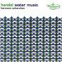 Album Handel: water music / torelli, vivaldi: trumpet concertos de Orchestre du Staatsoper de Vienne / Arthur Haneuse / Hermann Scherchen / Roger Delmotte / Georg Friedrich Haendel...