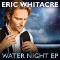 Album Water night ep de Eric Whitacre