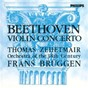 Album Beethoven: violin concerto de Frans Brüggen / Thomas Zehetmair / Orchestra of the 18th Century / Ludwig van Beethoven