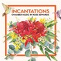 Compilation Incantations: chamber music by ross edwards avec Claire Edwardes / Australia Ensemble @unsw / Bernadette Harvey / Goldner String Quartet / Karin Schaupp...
