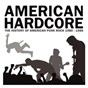Compilation American Hardcore: The History Of American Punk Rock 1980-1986 avec Bad Brains / Black Flag / The Middle Class / Aod / Circle Jerks...