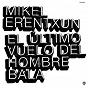 Album El último vuelo del hombre bala de Mikel Erentxun