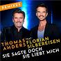 Album Sie sagte doch sie liebt mich (feat. florian silbereisen) de Thomas Anders