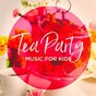 Album Tea party music for kids de Songs for Children, Kids Music, Toddler Songs Kids