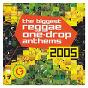 Compilation Biggest Reggae One Drop Anthems 2005 avec Hero / Jah Cure / Perfect / Gyptian / Buju Banton...