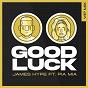 Album Good Luck (VIP Remix) de James Hype / Pia Mia