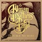 Album Loan Me A Dime (Live At World Music Theatre)/Trouble No More (Demo) de The Allman Brothers Band