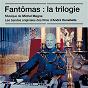 Album Fantômas : la trilogie (bandes originales des films) de Michel Magne