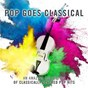 Album Pop goes classical de James Morgan / Royal Liverpool Philharmonic Orchestra