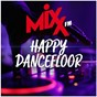Compilation Mixx fm happy dancefloor avec Crzy / DJ Fred / Menshee / Charlotte / The Hustler...