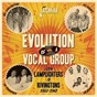 Compilation Evolution of a Vocal Group from the Lamplighters to Rivingtons 1953-1962 avec The Twisters / The Lamplighters / Jimmy Witherspoon / Lil Greenwood / The Sharps...