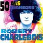 Album 50 ans, 50 chansons de Robert Charlebois