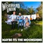 Album Maybe it's the moonshine de The Washboard Union