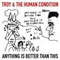 Album Anything is better than this de Troy & the Human Condition