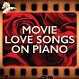 Compilation Movie Love Songs On Piano avec David Huntsinger / Stan Whitmire / Jim Brickman / David Hamilton / Larry Hall...