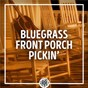 Compilation Bluegrass Front Porch Pickin' avec Lonesome River Band / Raymond Fairchild & the Frosty Mountain Boys / Mac Matin & the Dixie Travelers / The Log Cabin Boys / Vassar Clements...
