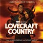 Compilation Lovecraft country (soundtrack from the hbo® original series) avec Divers Composers / Lovecraft Country Cast / Alice Smith / Wunmi Mosaku / Jurnee Smollett...