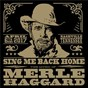 Compilation Sing Me Back Home: The Music Of Merle Haggard (Live) avec Alabama / Ben Haggard / Aaron Lewis / Tanya Tucker / Bobby Bare...