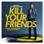 Compilation Kill your friends ost (music from and inspired by the film) avec The Chemical Brothers / Alex James / Damon Albarn / Dave Rowntree / Graham Coxon...