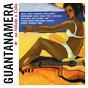 Compilation Guantanamera. un tributo a cuba avec Ojos de Brujo / Miguel / Joseíto Fernández / Macaco / Uico Saquito...