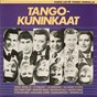 Compilation Tangokuninkaat avec Esko Rahkonen / Taisto Tammi / Eino Grön / Henry Theel / Olavi Virta...