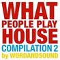Compilation What people play house compilation 2 by wordandsound avec Sevensol, Bender / Bicep / Lee Burton / Simon Beeston / Mario & Vidis...