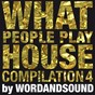 Compilation What People Play House Compilation 4 by Wordandsound avec La Fleur / Aiby / Avatism / Axel Boman / Baldo (Electro)...