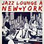 Album Jazz lounge à new york, vol. 1 de Multi-Interpre`tes
