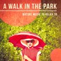Compilation 'a walk in the park' - nature music to relax to avec Sounds of Nature / Caner Soyberk / Michael Hamilton / The Zen Agent / Ocean & Waves Relaxation...