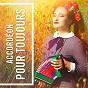 Compilation Accordéon pour toujours avec Tonin Troupel / Sylvie Pulles / Guy Denys / Karine Fontaine / Erika...