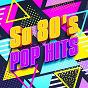Album So 80's pop hits de 60'S 70'S 80'S 90'S Hits / Génération / Compilation Années 80