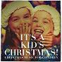 Compilation It's a Kid's Christmas! - Christmas Music for Children avec Stephen Gilbert / Braeside Christmas Choral / Michael Hamilton / The Christmas Carolers / Cranberry Singers...