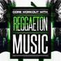 Album Core workout with reggaeton music de Training Music, Workout Rendez Vous, Running Music Workout