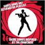 Compilation James bond 007 alternative playlist (theme songs inspired by the franchise) avec R.Williams / The Bodyguard & D.Foster / D.Warren / The Memory Lane & K.Wilde / M.Wilde...