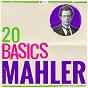 Compilation 20 basics: mahler avec Brighton Festival Chorus / The London Symphony Orchestra / Harold Farberman / Gustav Mahler / The Royal Philharmonic Orchestra...