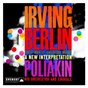Album Irving berlin: great man of american music - a new interpretation de Poliakin Orchestra & Poliakin Chorale & Raoul Poliakin