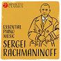 Compilation Sergei Rachmaninoff: Essential Piano Music avec Margarete Babinsky / Serge Rachmaninov / Michael Ponti