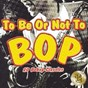 Compilation To be or not to bop avec Red Rodney's Be-Boppers / Dizzy Gillespie & His All Stars Quintet / Dizzy Gillespie, Charlie Parker / Billy Eckstine / The Bebop Boys...
