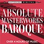 Compilation Absolute masterworks - baroque avec Philharmonia Virtuosi of New York / Hilary Hahn / Jean-Sébastien Bach / Pablo Casals / Marlboro Festival Orchestra...