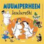 Compilation Muumiperheen lauluretki avec Johanna Kurkela / Jarkko Tamminen / Tapiolan Kuoron Laulajat / Eija Ahvo / Markus Backman...
