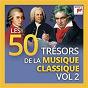 Compilation Les 50 trésors de la musique classique, vol. 2 avec Pinchas Zukerman / George Szell / Piotr Ilyitch Tchaïkovski / Leonard Bernstein / Ludwig van Beethoven...