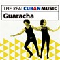 Compilation The real cuban music: guaracha (remasterizado) avec Duo Vocés de América / Rey Caney / Caridad Cuervo / Conjunto Caney / Conjunto Los Montunos...