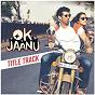 """Album Ok jaanu title track (from """"ok jaanu"""") de Srinidhi Venkatesh / A R Rahman & Srinidhi Venkatesh"""