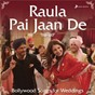 Compilation Raula pai jaan de (bollywood songs for weddings) avec Pritam / Diljit Dosanjh / Neeti Mohan / Sachin Jigar / Divya Kumar...