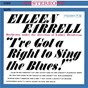 Album Eileen Farrell - I've Got a Right to Sing the Blues de Harold Arlen / Eileen Farrell / Irving Berlin / George Gershwin / Richard Rodgers...