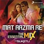 "Album Mat aazma re the essential MIX (remix by DJ suketu) (from ""murder 3"") de Pritam"